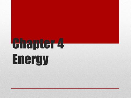 Chapter 4 Energy. What you will learn: Definition of energy, different forms of energy. How to calculate kinetic energy. How to calculate gravitational.