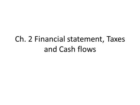 Ch. 2 Financial statement, Taxes and Cash flows. 1. Balance sheet Summarizing what a firm owns (assets) and what a firm owes (liabilities) Asset = Liability.
