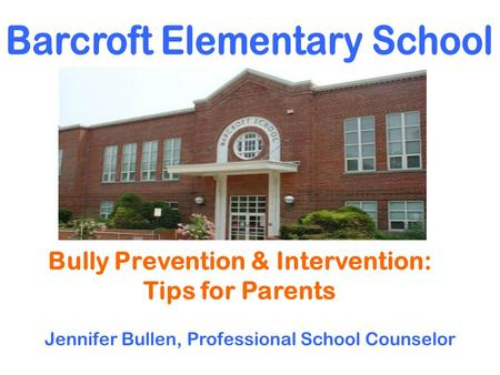 Bully Prevention & Intervention: Tips for Parents Jennifer Bullen, Professional School Counselor.