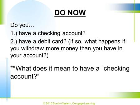 "DO NOW **What does it mean to have a ""checking account?"" Do you…"