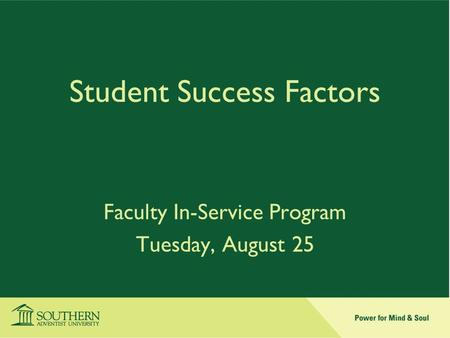 Student Success Factors Faculty In-Service Program Tuesday, August 25.