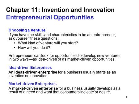 1 Chapter 11: Invention and Innovation Entrepreneurial Opportunities Choosing a Venture If you have the skills and characteristics to be an entrepreneur,
