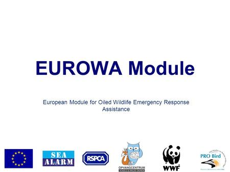 EUROWA Module European Module for Oiled Wildlife Emergency Response Assistance.