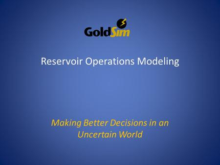 Making Better Decisions in an Uncertain World Reservoir Operations Modeling.