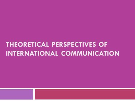 Theoretical perspectives of international communication