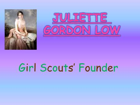 Girl Scouts' Founder Juliette Magill Kinzie Gordon was born on Halloween of 1860 to Nellie and William Gordon. She had 5 siblings It's a girl!