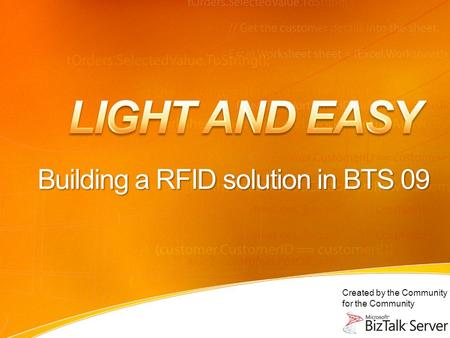 Created by the Community for the Community Building a RFID solution in BTS 09.