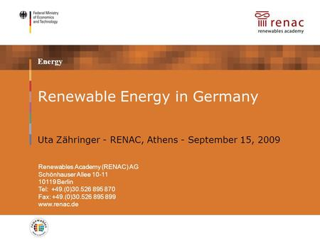 Energy Renewable Energy in Germany Uta Zähringer - RENAC, Athens - September 15, 2009 placeholder partner logo Renewables Academy (RENAC) AG Schönhauser.