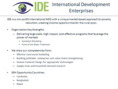 International Development Enterprises IDE is a non-profit International NGO with a unique market-based approach to poverty reduction, creating income opportunities.