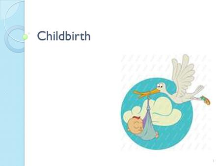 Childbirth.