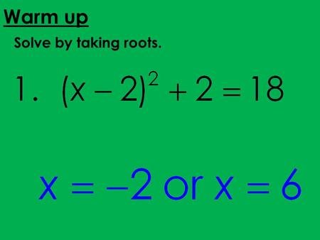 Solve by taking roots. Warm up. Homework Review Skills Check.