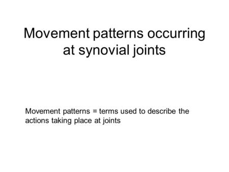 Movement patterns occurring at synovial joints