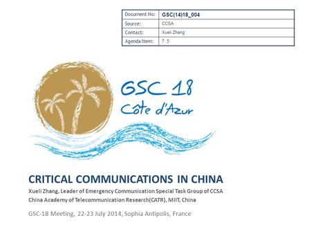 CRITICAL <strong>COMMUNICATIONS</strong> IN CHINA Xueli Zhang, Leader of Emergency <strong>Communication</strong> Special Task Group of CCSA China Academy of Telecommunication Research(CATR),