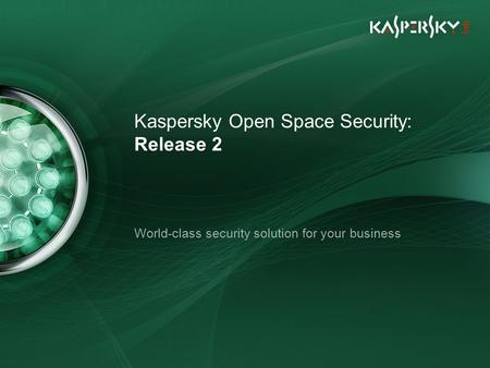 Kaspersky Open Space Security: Release 2 World-class security solution for your business.