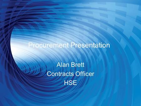 Procurement Presentation Alan Brett Contracts Officer HSE.