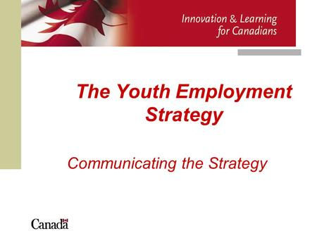 The Youth Employment Strategy Communicating the Strategy.