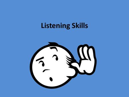 Listening Skills. Complete all readings and work before class Have a good attitude about the class and the teacher before you get into the classroom Be.