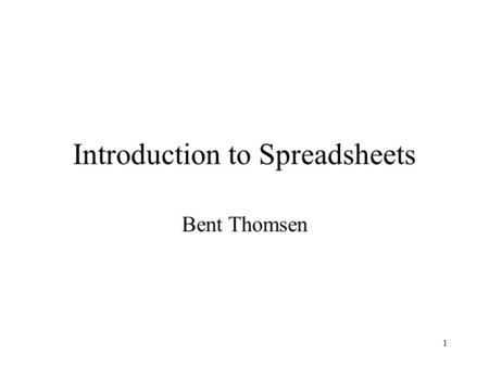 1 Introduction to Spreadsheets Bent Thomsen. 2 What is an electronic spreadsheet? It is the electronic equivalent of an accounting worksheet, comprised.