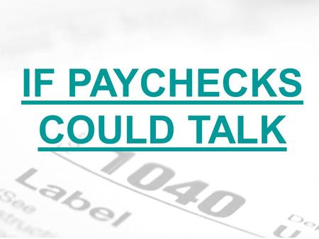IF PAYCHECKS COULD TALK. Tax Forms & Deductions Net Income vs. Gross Income Gross income is the total amount a worker is paid before any required or.
