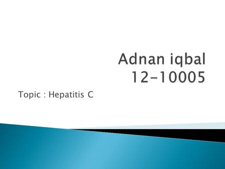 Topic : Hepatitis C. Hepatitis C is an infectious disease of liver which is caused by Hepatitis C virus. It causes the inflammation of liver. Initial.