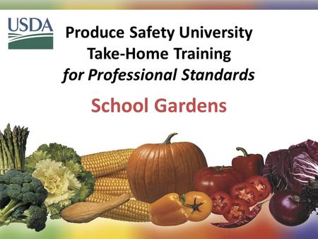 Produce Safety University Take-Home Training for Professional Standards 1 School Gardens.