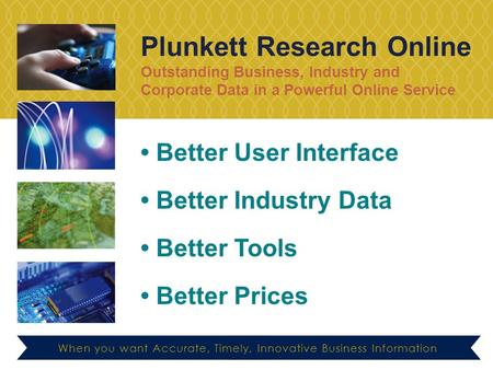Plunkett Research Online Outstanding Business, Industry and Corporate Data in a Powerful Online Service When you want Accurate, Timely, Innovative Business.