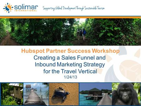 Hubspot Partner Success Workshop Creating a Sales Funnel and Inbound Marketing Strategy for the Travel Vertical 1/24/13.