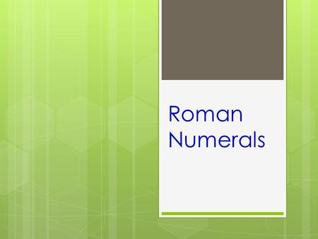Roman Numerals. Roman Numerals - Past and Present  Romans used them for trading and commerce.  When Romans learned to write they needed a way to write.