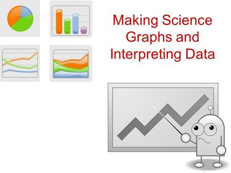 Making Science Graphs and Interpreting Data