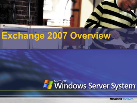Exchange 2007 Overview. What Will We Cover? New features in Microsoft® Exchange 2007 The Exchange Management Console The Exchange Management Shell New.