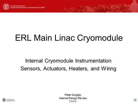 Internal Cryomodule Instrumentation Sensors, Actuators, Heaters, and Wiring ERL Main Linac Cryomodule 9/5/2012 Peter Quigley Internal Design Review.