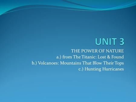 UNIT 3 THE POWER OF NATURE a.) from The Titanic: Lost & Found