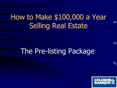 How to Make $100,000 a Year Selling Real Estate The Pre-listing Package.