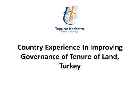 Country Experience In Improving Governance of Tenure of Land, Turkey.