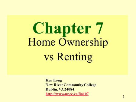 1 Chapter 7 Home Ownership vs Renting Ken Long New River Community College Dublin, VA 24084
