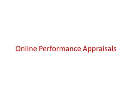 Online Performance Appraisals. Online Performance Appraisal Online Performance Appraisal will help the employees to fill their appraisals online. There.