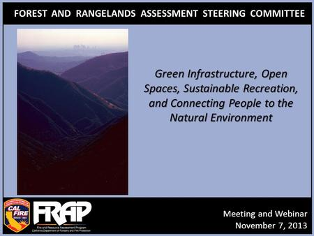FOREST AND RANGELANDS ASSESSMENT STEERING COMMITTEE Meeting and Webinar November 7, 2013 Green Infrastructure, Open Spaces, Sustainable Recreation, and.