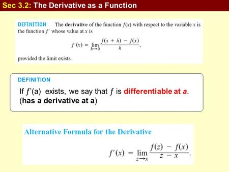 Sec 3.2: The Derivative as a Function If ƒ'(a) exists, we say that ƒ is differentiable at a. (has a derivative at a) DEFINITION.