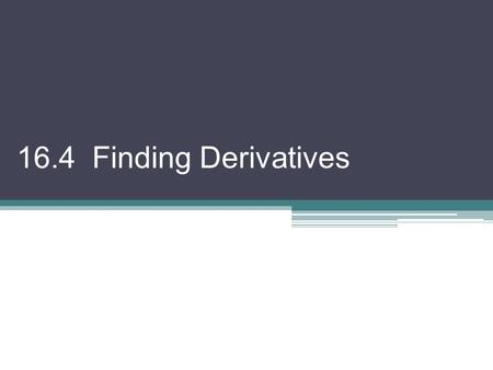 16.4 Finding Derivatives. *We are going to do a little adapting h = x – c and since now On Friday, we had this picture, which lead to cx Q P (c, f (c))