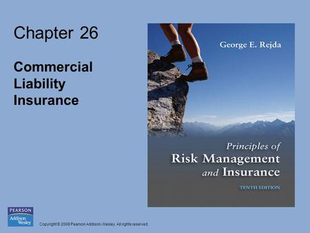 Copyright © 2008 Pearson Addison-Wesley. All rights reserved. Chapter 26 Commercial Liability Insurance.