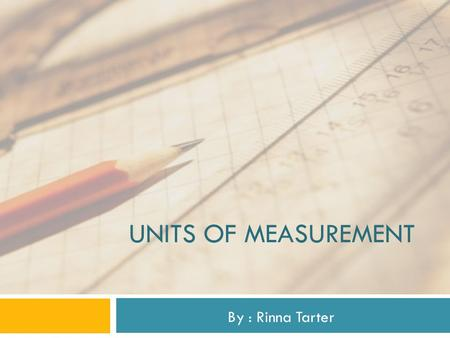 Units of measurement By : Rinna Tarter.