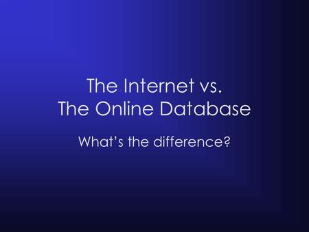 The Internet vs. The Online Database What's the difference?