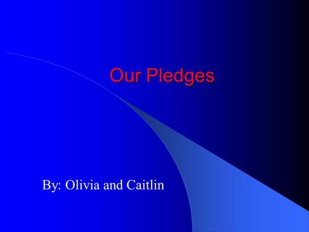 Our Pledges By: Olivia and Caitlin. The American Flag Our flag shows our independence of our country. There are 50 stars and 13 stripes. The stars represent.