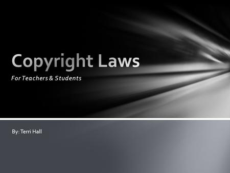 For Teachers & Students By: Terri Hall. The Copyright Law (U.S. Code, Title 17) was established to balance the rights of authors, composers, performers.