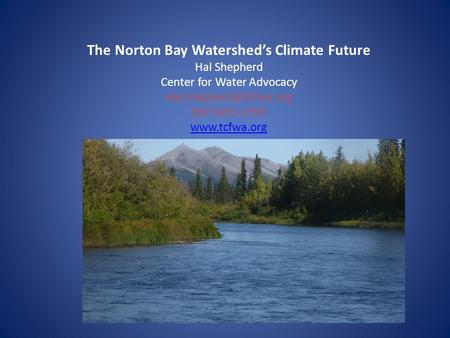 The Norton Bay Watershed's Climate Future Hal Shepherd Center for Water Advocacy (907)491-1355
