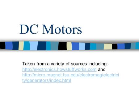 DC Motors Taken from a variety of sources including:  and  ty/generators/index.html.