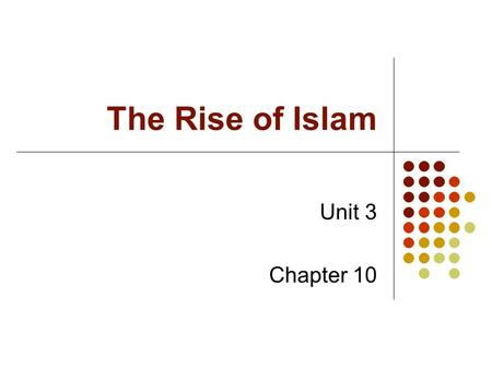 The Rise of Islam Unit 3 Chapter 10.