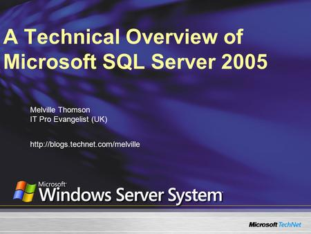 A Technical Overview of Microsoft SQL Server 2005 Melville Thomson IT Pro Evangelist (UK)