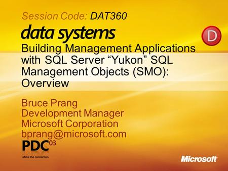 "1 Building Management Applications with SQL Server ""Yukon"" SQL Management Objects (SMO): Overview Bruce Prang Development Manager Microsoft Corporation."