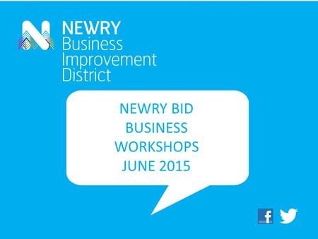 NEWRY BID BUSINESS WORKSHOPS JUNE 2015. A Business Improvement District (BID) is a local, democratically elected organisation that focuses on delivering.